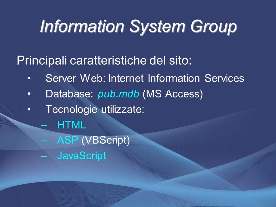 Information System Group Server Web: Internet Information Services Database: pub.mdb (MS Access) Tecnologie utilizzate: –HTML –ASP (VBScript) –JavaScr