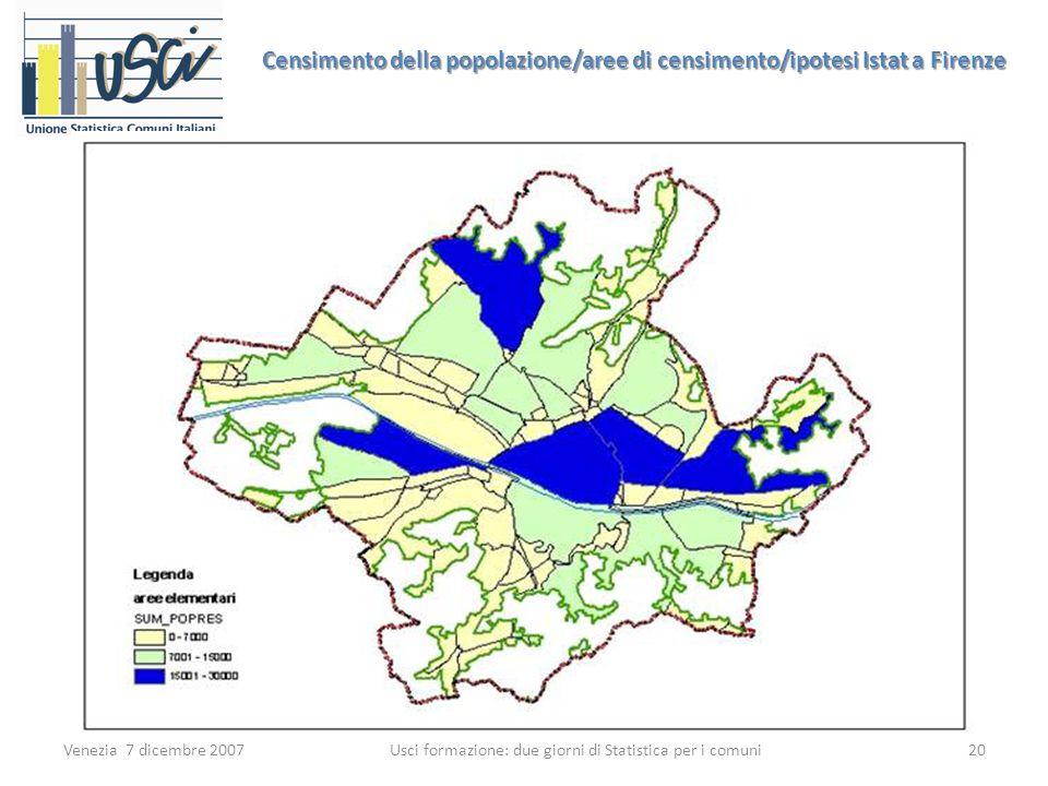 Venezia 7 dicembre 200720 Usci formazione: due giorni di Statistica per i comuni Censimento della popolazione/aree di censimento/ipotesi Istat a Firenze