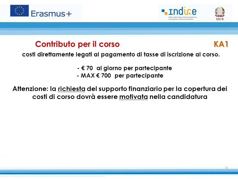 10 KA1 Contributo per il corso KA1 costi direttamente legati al pagamento di tasse di iscrizione al corso. - € 70 al giorno per partecipante - MAX € 7