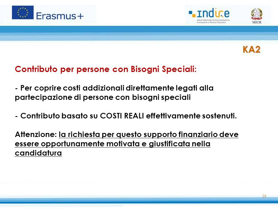 28 Contributo per persone con Bisogni Speciali: - Per coprire costi addizionali direttamente legati alla partecipazione di persone con bisogni special