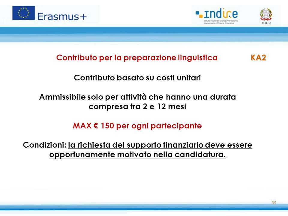 35 KA2 Contributo per la preparazione linguistica KA2 Contributo basato su costi unitari Ammissibile solo per attività che hanno una durata compresa t