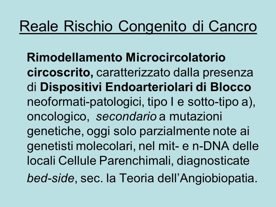 Reale Rischio Congenito di Cancro Rimodellamento Microcircolatorio circoscrito, caratterizzato dalla presenza di Dispositivi Endoarteriolari di Blocco