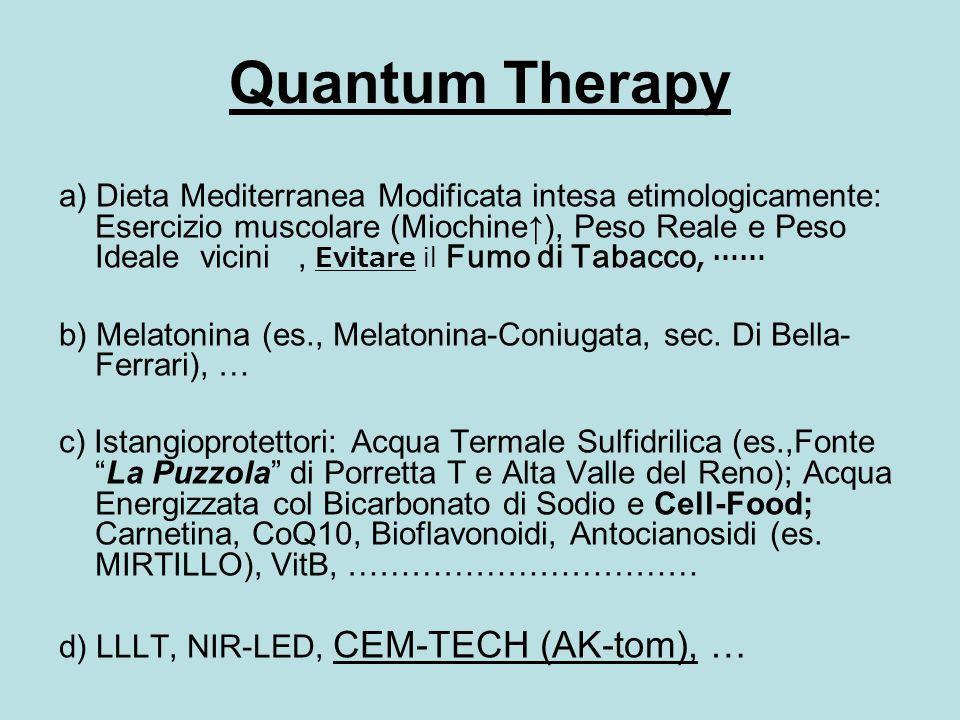 Quantum Therapy a) Dieta Mediterranea Modificata intesa etimologicamente: Esercizio muscolare (Miochine↑), Peso Reale e Peso Ideale vicini, Evitare il