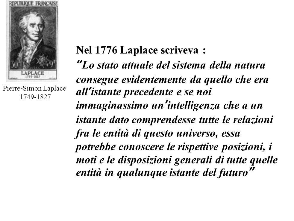 """Nel 1776 Laplace scriveva : """"Lo stato attuale del sistema della natura consegue evidentemente da quello che era all'istante precedente e se noi immagi"""