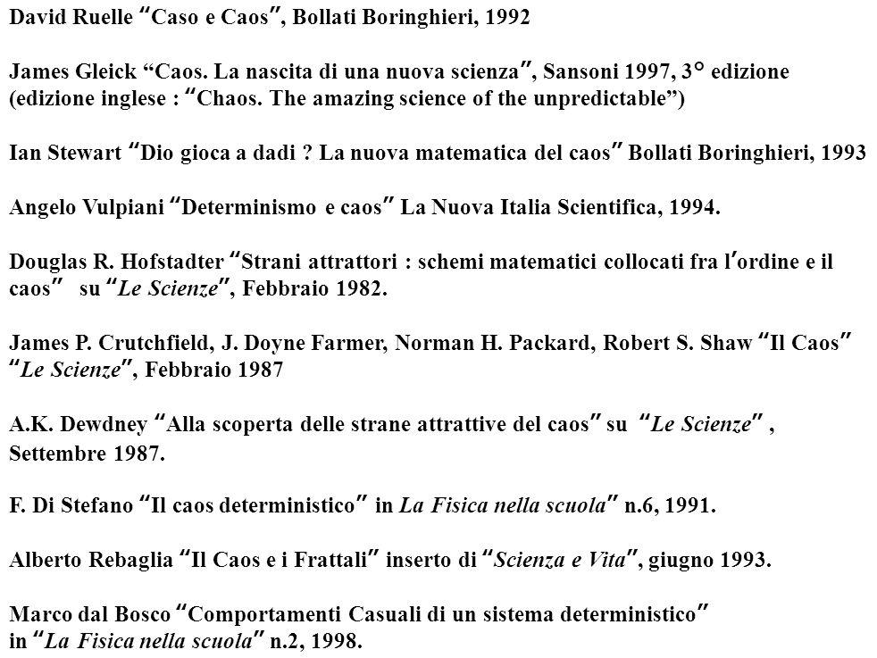 """David Ruelle """"Caso e Caos"""", Bollati Boringhieri, 1992 James Gleick """"Caos. La nascita di una nuova scienza"""", Sansoni 1997, 3° edizione (edizione ingles"""