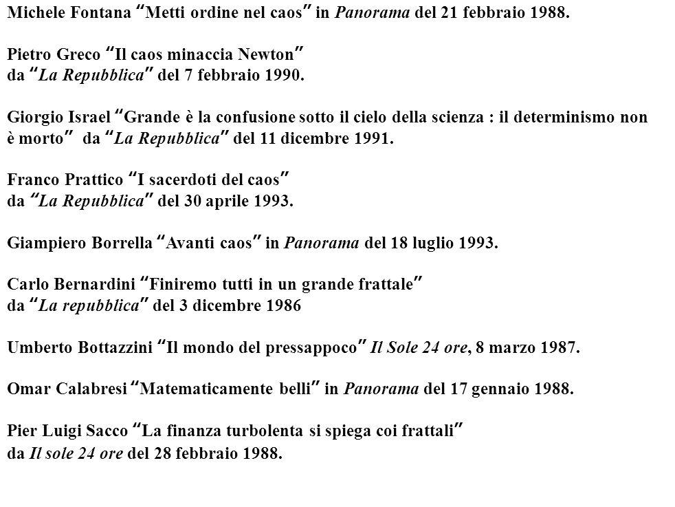 """Michele Fontana """"Metti ordine nel caos"""" in Panorama del 21 febbraio 1988. Pietro Greco """"Il caos minaccia Newton"""" da """"La Repubblica"""" del 7 febbraio 199"""