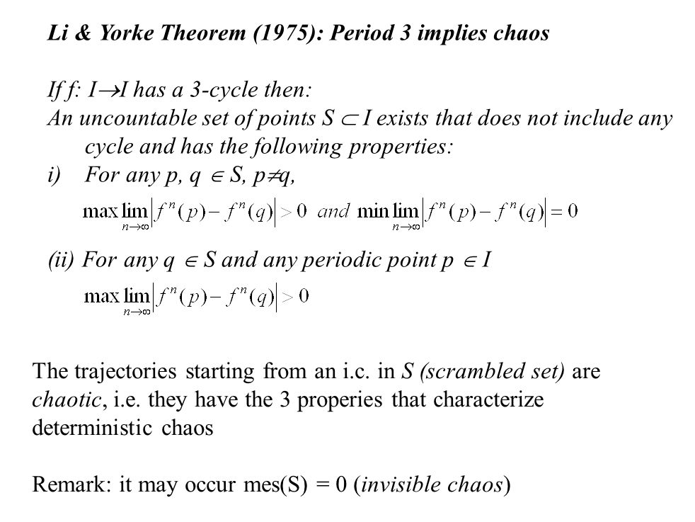 Li & Yorke Theorem (1975): Period 3 implies chaos If f: I  I has a 3-cycle then: An uncountable set of points S  I exists that does not include any