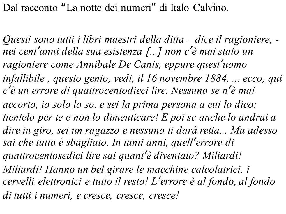 """Dal racconto """"La notte dei numeri"""" di Italo Calvino. Questi sono tutti i libri maestri della ditta – dice il ragioniere, - nei cent'anni della sua esi"""