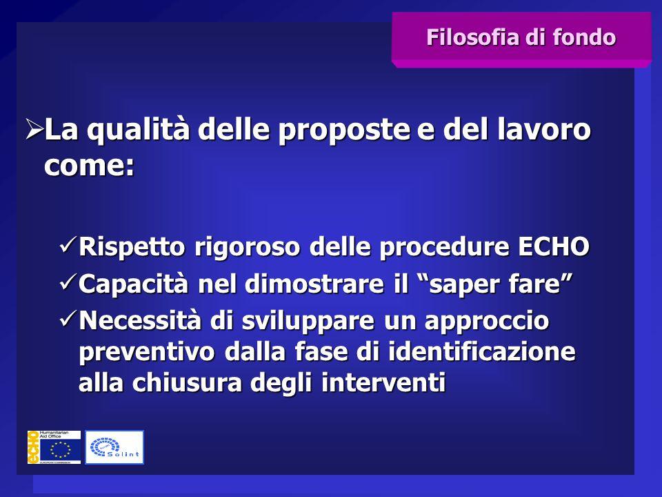  La qualità delle proposte e del lavoro come: Rispetto rigoroso delle procedure ECHO Rispetto rigoroso delle procedure ECHO Capacità nel dimostrare i