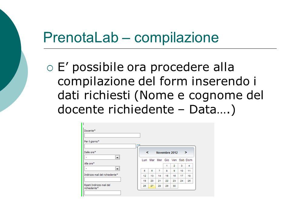  E' possibile ora procedere alla compilazione del form inserendo i dati richiesti (Nome e cognome del docente richiedente – Data….) PrenotaLab – compilazione