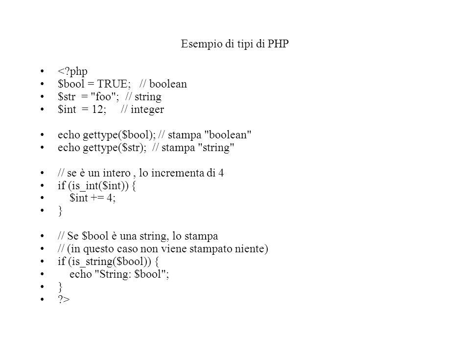 Esempio di tipi di PHP <?php $bool = TRUE; // boolean $str =