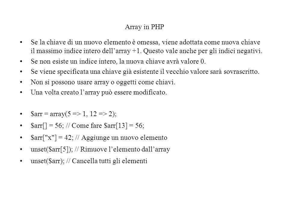Array in PHP Se la chiave di un nuovo elemento è omessa, viene adottata come nuova chiave il massimo indice intero dell'array +1.
