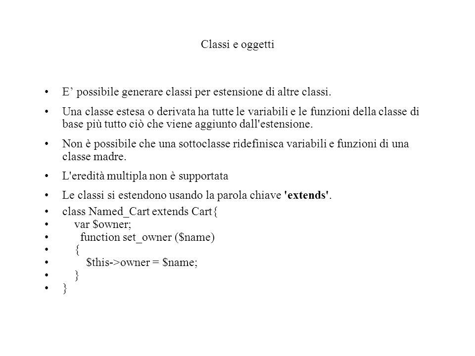 Classi e oggetti E' possibile generare classi per estensione di altre classi.