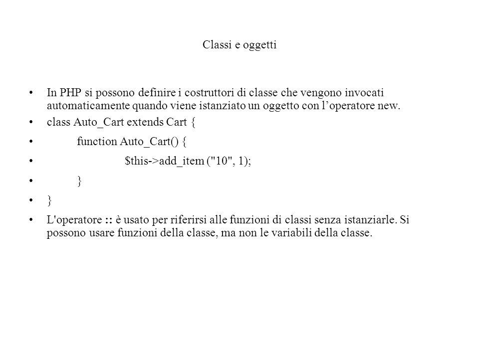 Classi e oggetti In PHP si possono definire i costruttori di classe che vengono invocati automaticamente quando viene istanziato un oggetto con l'operatore new.
