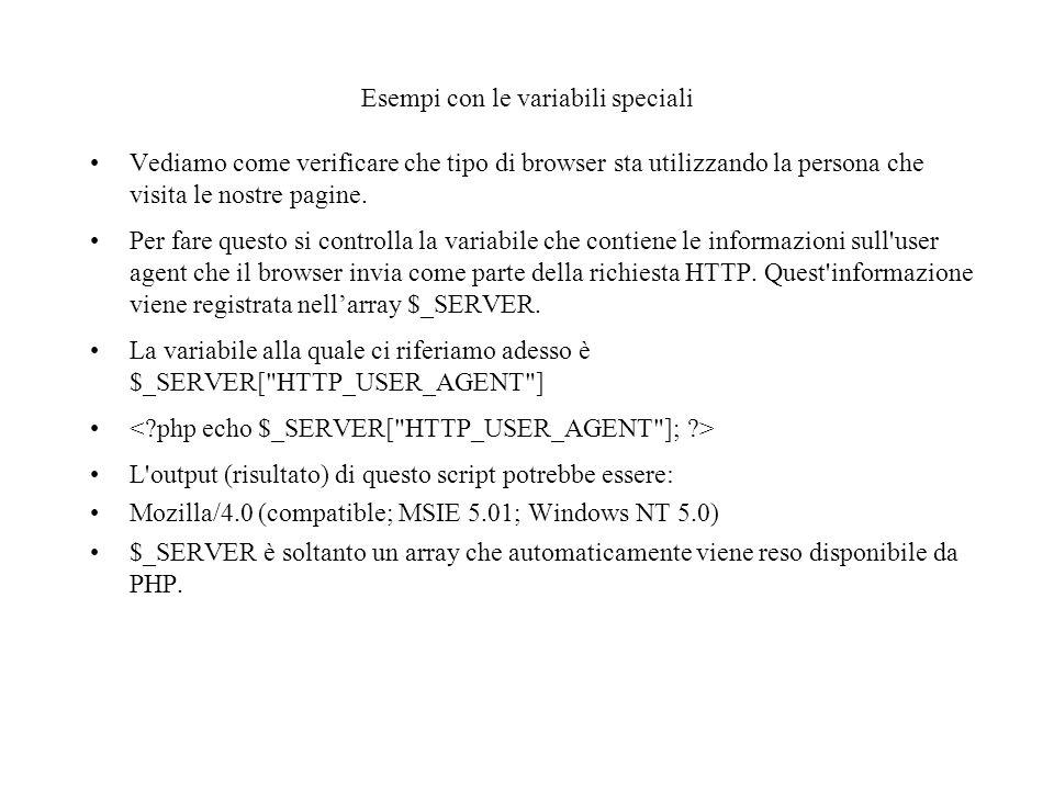 Esempi con le variabili speciali Vediamo come verificare che tipo di browser sta utilizzando la persona che visita le nostre pagine.