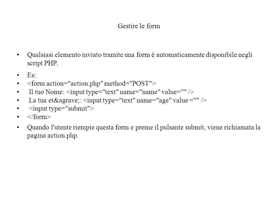 Gestire le form Qualsiasi elemento inviato tramite una form è automaticamente disponibile negli script PHP.