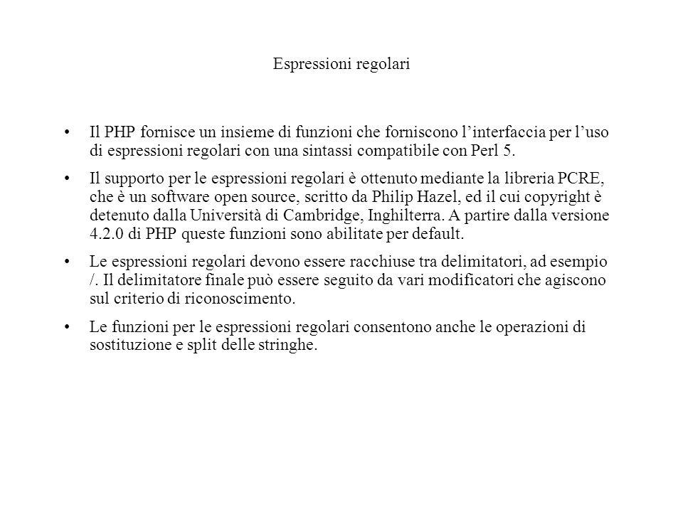 Espressioni regolari Il PHP fornisce un insieme di funzioni che forniscono l'interfaccia per l'uso di espressioni regolari con una sintassi compatibile con Perl 5.