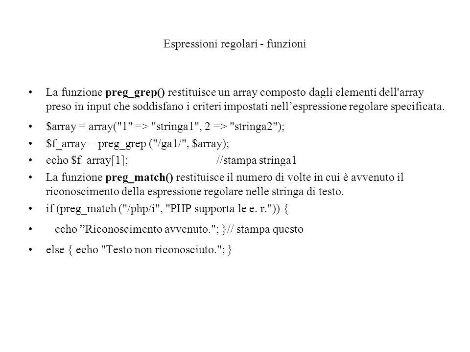 Espressioni regolari - funzioni La funzione preg_grep() restituisce un array composto dagli elementi dell array preso in input che soddisfano i criteri impostati nell'espressione regolare specificata.