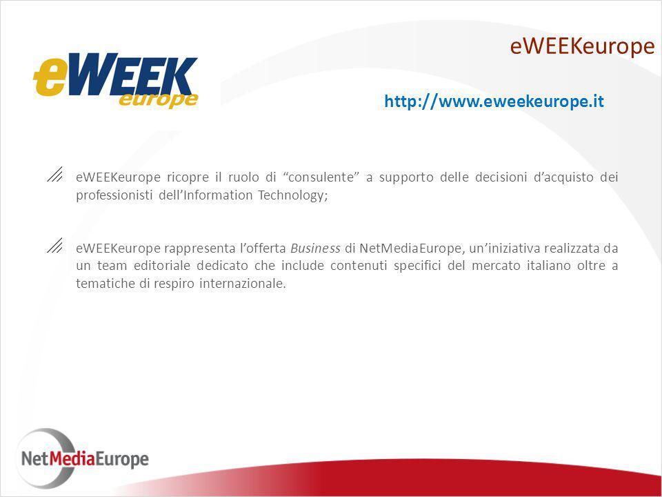 eWEEKeurope  eWEEKeurope ricopre il ruolo di consulente a supporto delle decisioni d'acquisto dei professionisti dell'Information Technology;  eWEEKeurope rappresenta l'offerta Business di NetMediaEurope, un'iniziativa realizzata da un team editoriale dedicato che include contenuti specifici del mercato italiano oltre a tematiche di respiro internazionale.