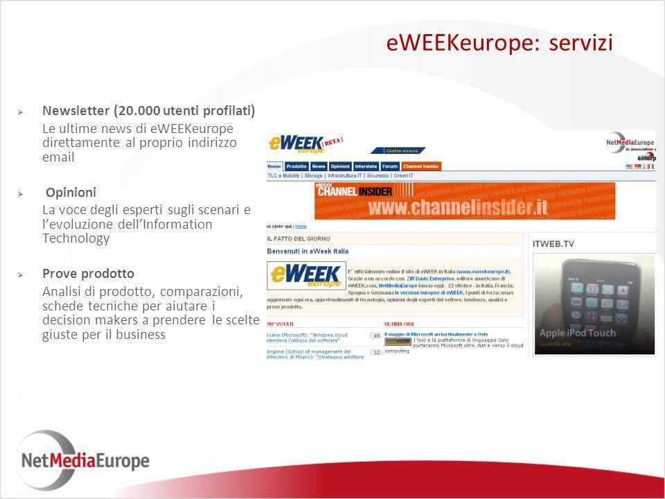  Newsletter (20.000 utenti profilati) Le ultime news di eWEEKeurope direttamente al proprio indirizzo email  Opinioni La voce degli esperti sugli sc