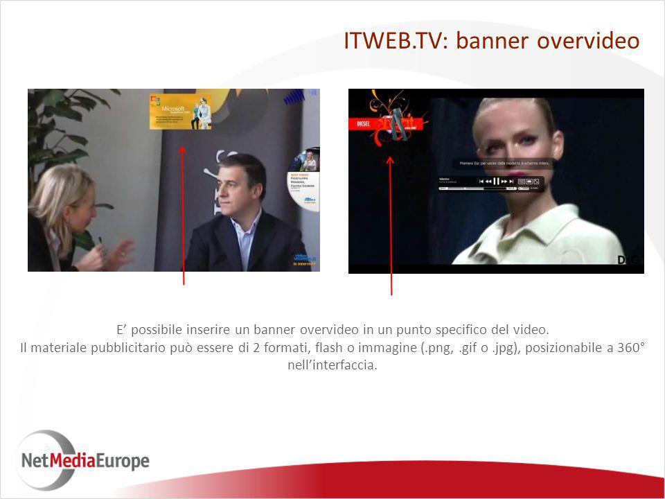 E' possibile inserire un banner overvideo in un punto specifico del video. Il materiale pubblicitario può essere di 2 formati, flash o immagine (.png,