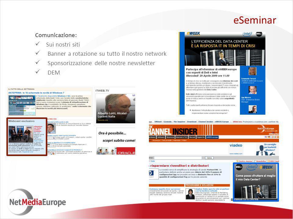 Comunicazione: Sui nostri siti Banner a rotazione su tutto il nostro network Sponsorizzazione delle nostre newsletter DEM eSeminar
