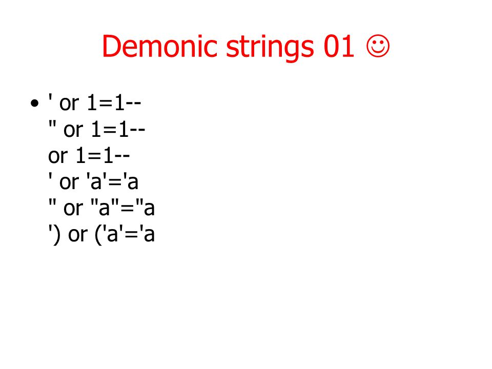 Demonic strings 01 or 1=1-- or 1=1-- or 1=1-- or a = a or a = a ) or ( a = a