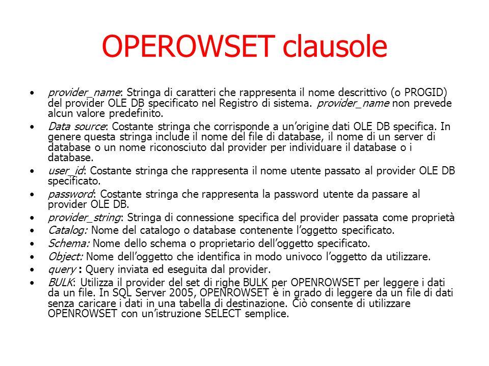 OPEROWSET clausole provider_name: Stringa di caratteri che rappresenta il nome descrittivo (o PROGID) del provider OLE DB specificato nel Registro di sistema.