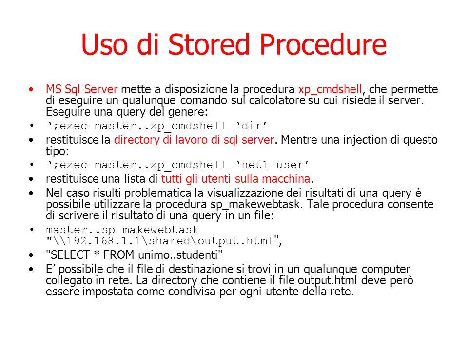 Uso di Stored Procedure MS Sql Server mette a disposizione la procedura xp_cmdshell, che permette di eseguire un qualunque comando sul calcolatore su cui risiede il server.