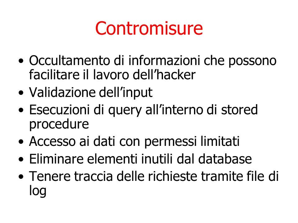 Contromisure Occultamento di informazioni che possono facilitare il lavoro dell'hacker Validazione dell'input Esecuzioni di query all'interno di stored procedure Accesso ai dati con permessi limitati Eliminare elementi inutili dal database Tenere traccia delle richieste tramite file di log