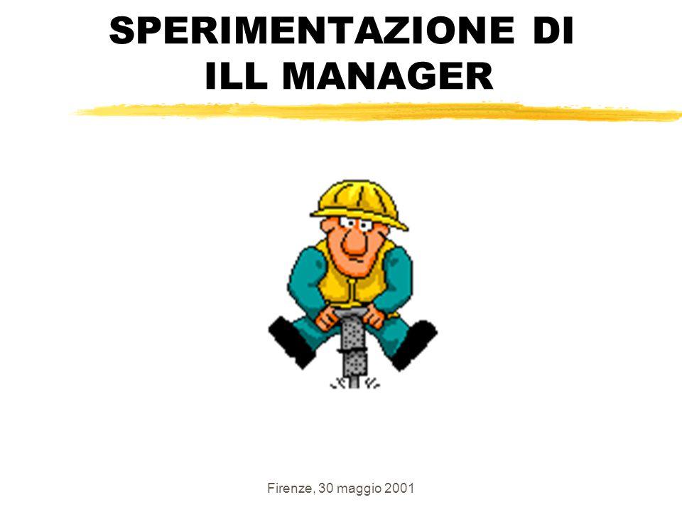 Firenze, 30 maggio 2001 SPERIMENTAZIONE DI ILL MANAGER