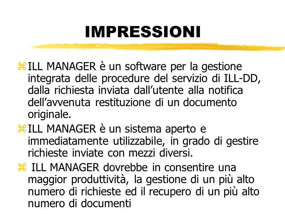 IMPRESSIONI zILL MANAGER è un software per la gestione integrata delle procedure del servizio di ILL-DD, dalla richiesta inviata dall'utente alla notifica dell'avvenuta restituzione di un documento originale.