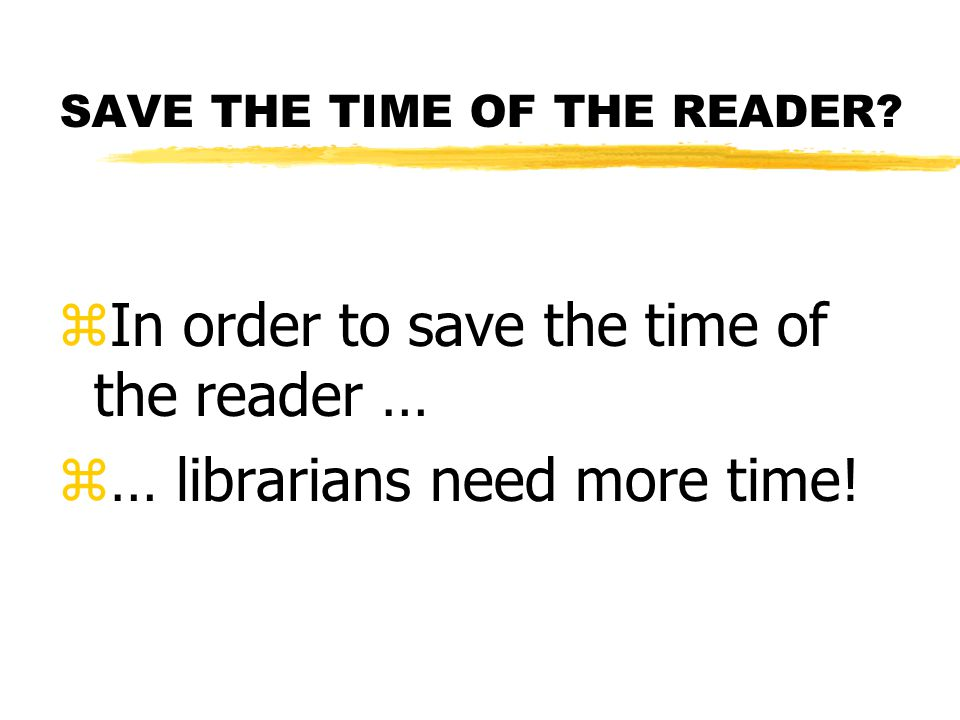 SAVE THE TIME OF THE READER.