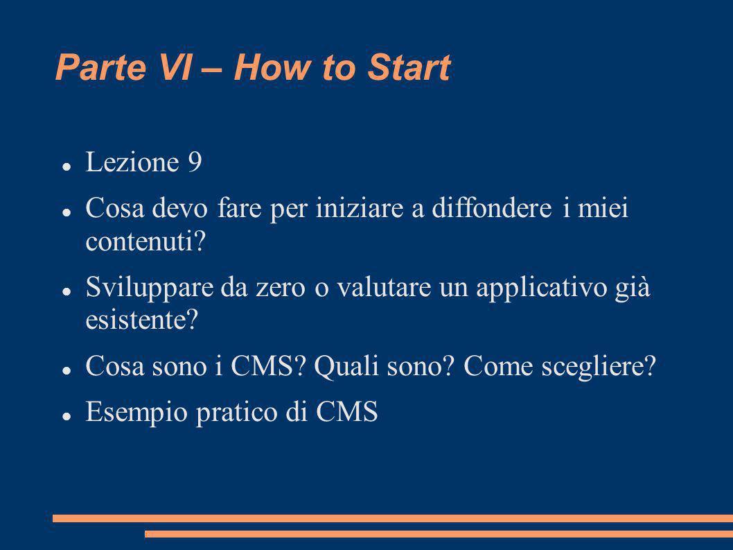 Parte VI – How to Start Lezione 9 Cosa devo fare per iniziare a diffondere i miei contenuti? Sviluppare da zero o valutare un applicativo già esistent