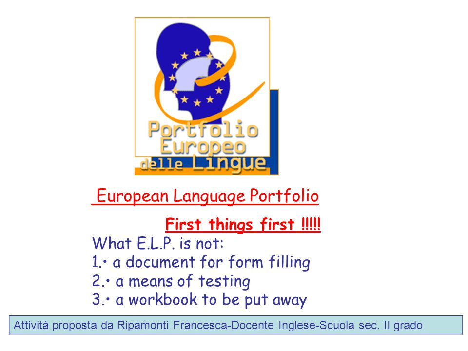 European Language Portfolio First things first !!!!.