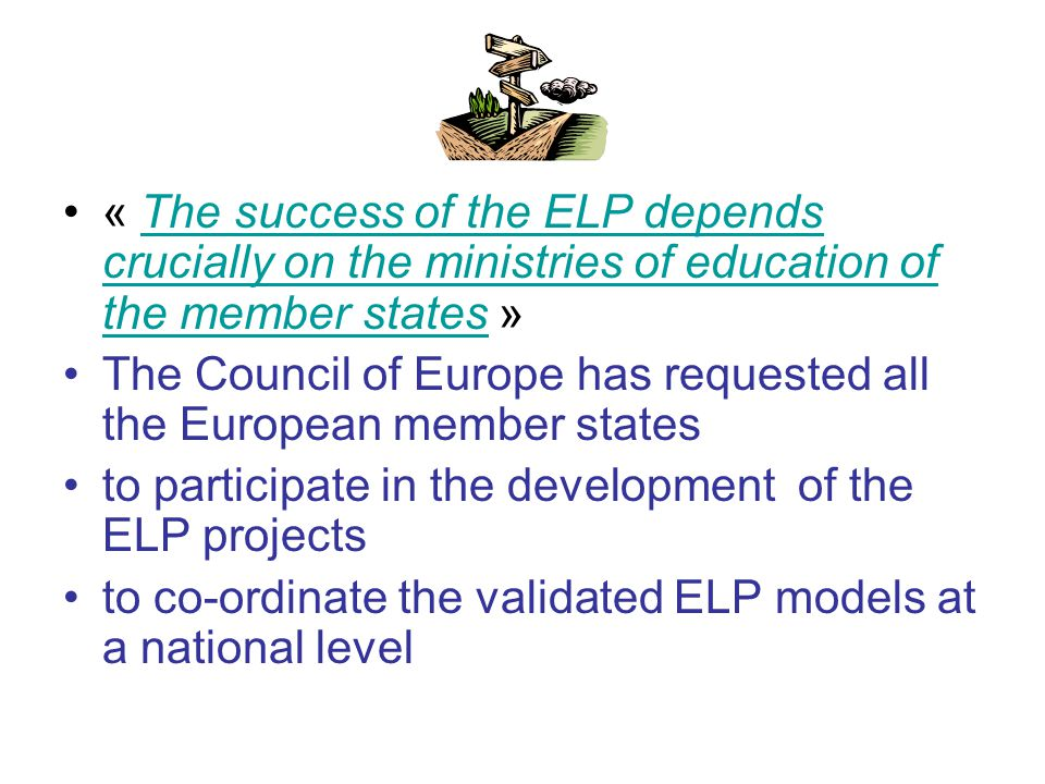 « The success of the ELP depends crucially on the ministries of education of the member states » The Council of Europe has requested all the European member states to participate in the development of the ELP projects to co-ordinate the validated ELP models at a national level