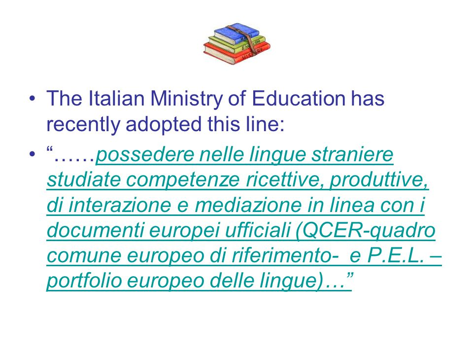 "The Italian Ministry of Education has recently adopted this line: ""……possedere nelle lingue straniere studiate competenze ricettive, produttive, di in"