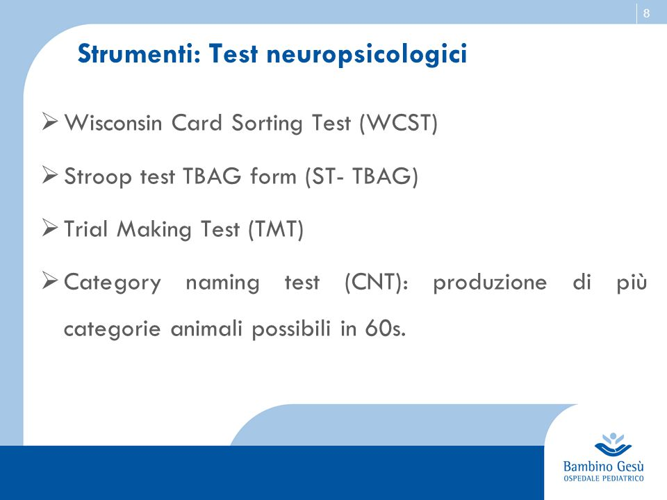 8 Strumenti: Test neuropsicologici  Wisconsin Card Sorting Test (WCST)  Stroop test TBAG form (ST- TBAG)  Trial Making Test (TMT)  Category naming