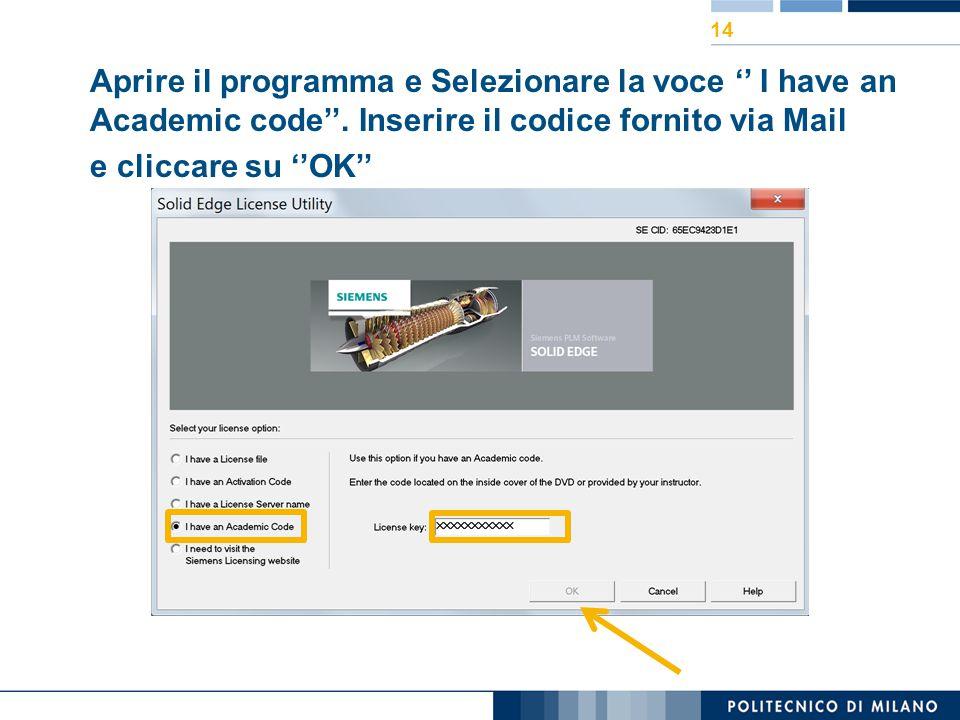 Aprire il programma e Selezionare la voce '' I have an Academic code''. Inserire il codice fornito via Mail e cliccare su ''OK'' 14