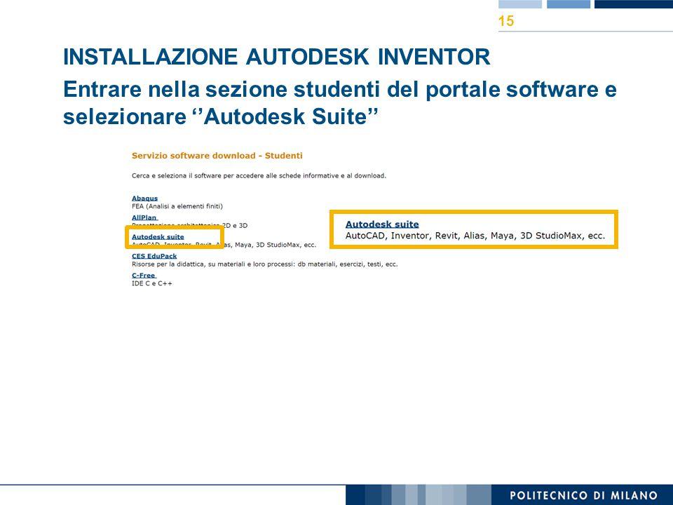 INSTALLAZIONE AUTODESK INVENTOR Entrare nella sezione studenti del portale software e selezionare ''Autodesk Suite'' 15