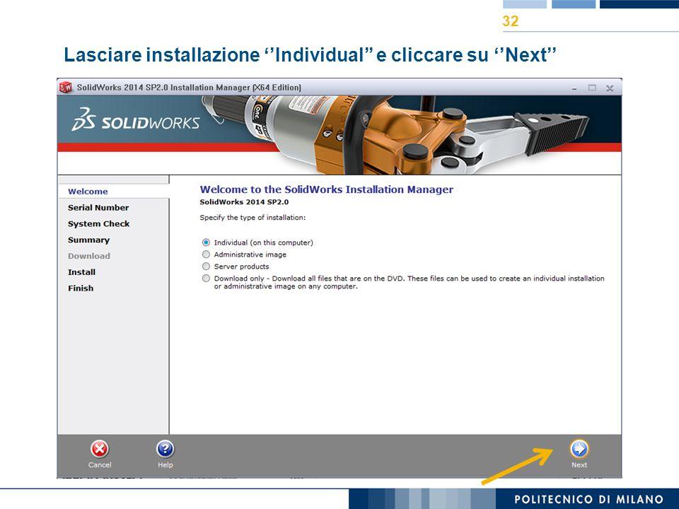 Lasciare installazione ''Individual'' e cliccare su ''Next'' 32