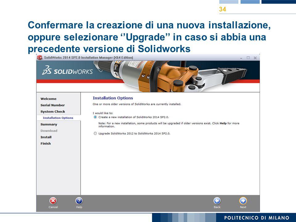 Confermare la creazione di una nuova installazione, oppure selezionare ''Upgrade'' in caso si abbia una precedente versione di Solidworks 34