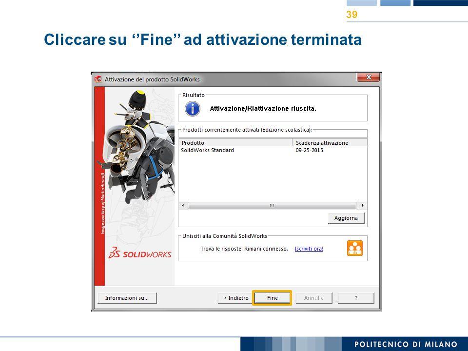 Cliccare su ''Fine'' ad attivazione terminata 39