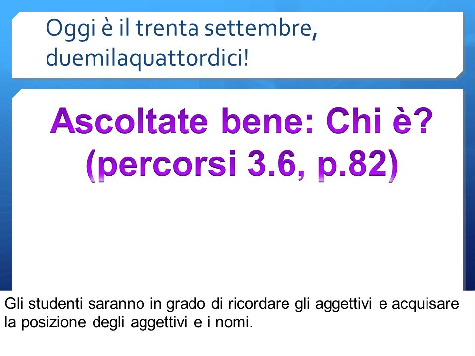 il compito  P.113 A- write an opposite adjective and make sure it agrees in gender and number!- due tomorrow.