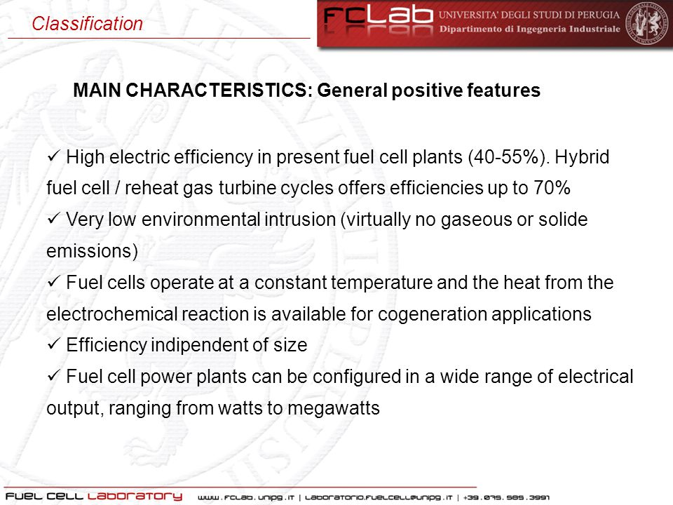High electric efficiency in present fuel cell plants (40-55%). Hybrid fuel cell / reheat gas turbine cycles offers efficiencies up to 70% Very low env