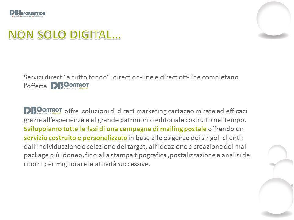 Servizi direct a tutto tondo : direct on-line e direct off-line completano l'offerta offre soluzioni di direct marketing cartaceo mirate ed efficaci grazie all'esperienza e al grande patrimonio editoriale costruito nel tempo.