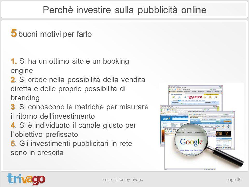 Perchè investire sulla pubblicità online presentation by trivagopage 30 5 5 buoni motivi per farlo 1. 1. Si ha un ottimo sito e un booking engine 2 2.