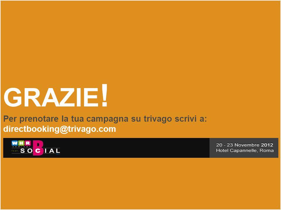 GRAZIE ! Per prenotare la tua campagna su trivago scrivi a: directbooking@trivago.com