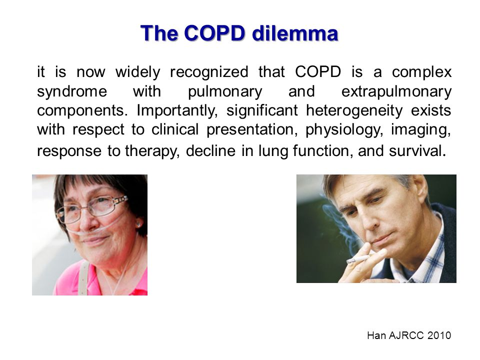 it is now widely recognized that COPD is a complex syndrome with pulmonary and extrapulmonary components. Importantly, significant heterogeneity exist