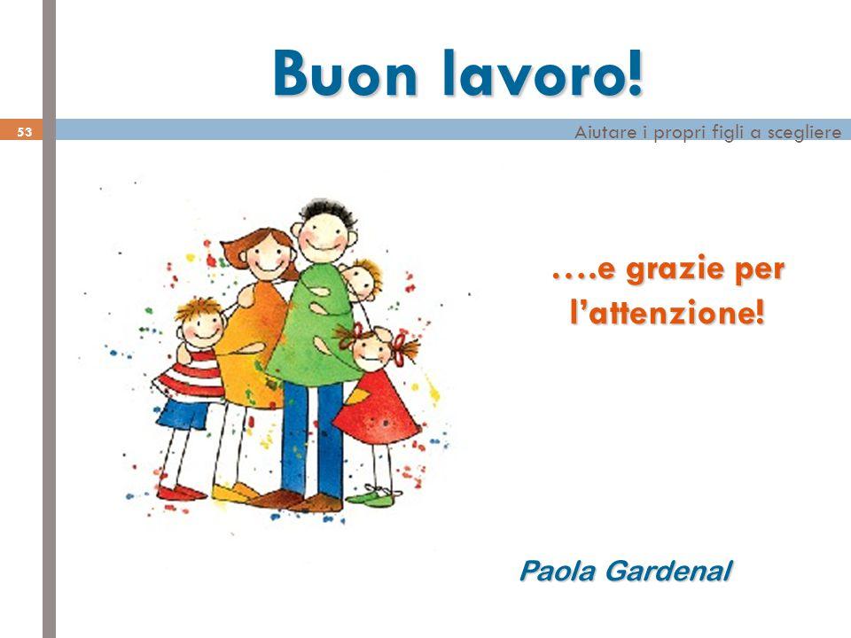 Aiutare i propri figli a scegliere 53 Buon lavoro! ….e grazie per l'attenzione! Paola Gardenal